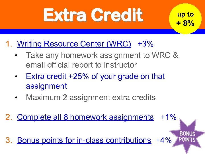 Extra Credit up to + 8% 1. Writing Resource Center (WRC) +3% • Take