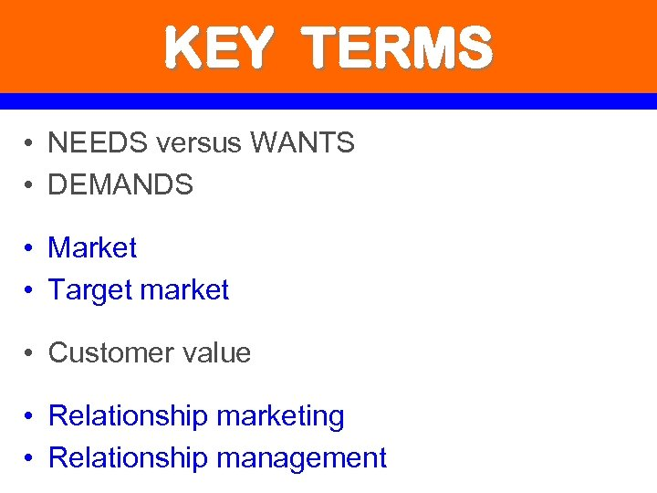 KEY TERMS • NEEDS versus WANTS • DEMANDS • Market • Target market •