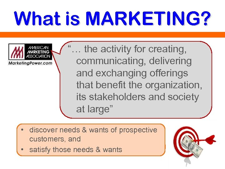 """What is MARKETING? """"… the activity for creating, communicating, delivering and exchanging offerings that"""