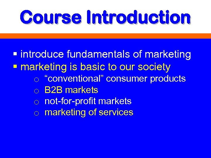 Course Introduction § introduce fundamentals of marketing § marketing is basic to our society