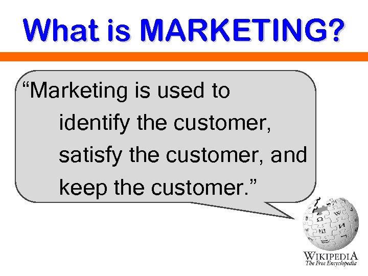 "What is MARKETING? ""Marketing is used to identify the customer, satisfy the customer, and"