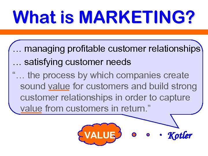 "What is MARKETING? … managing profitable customer relationships … satisfying customer needs ""… the"