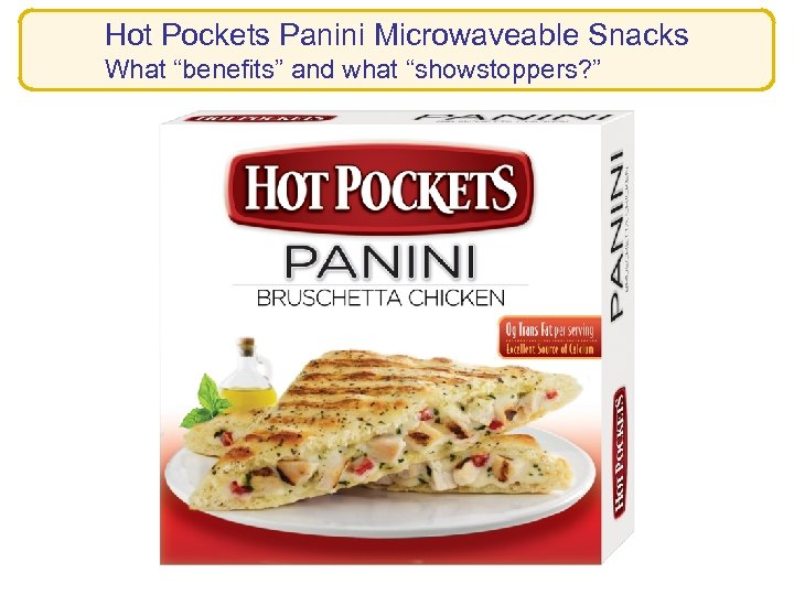 """Hot Pockets Panini Microwaveable Snacks What """"benefits"""" and what """"showstoppers? """""""