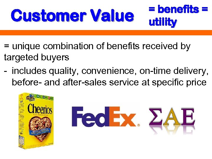 Customer Value = benefits = utility = unique combination of benefits received by targeted