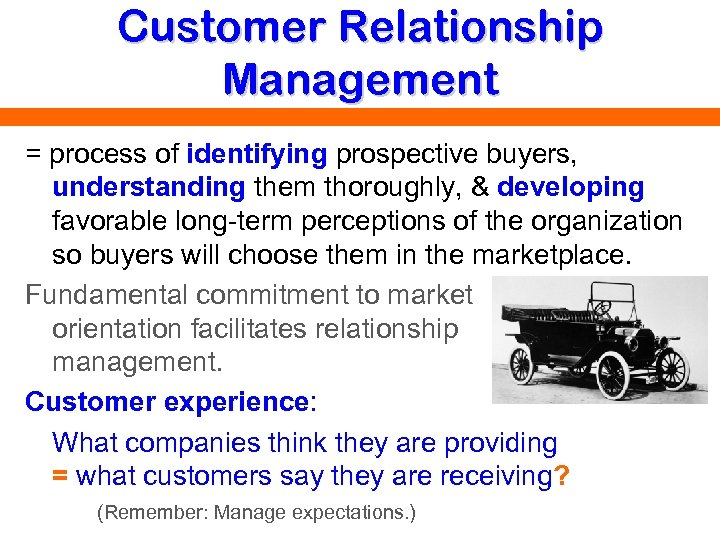 Customer Relationship Management = process of identifying prospective buyers, understanding them thoroughly, & developing