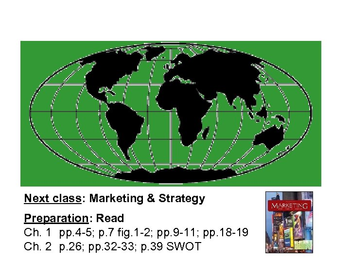 Next class: Marketing & Strategy Preparation: Read Ch. 1 pp. 4 -5; p. 7