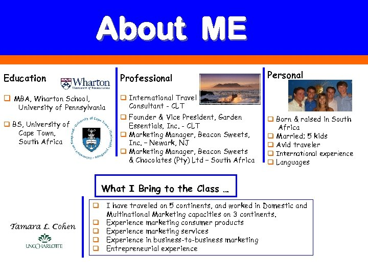 About ME Education Professional Personal q MBA, Wharton School, q International Travel Consultant -