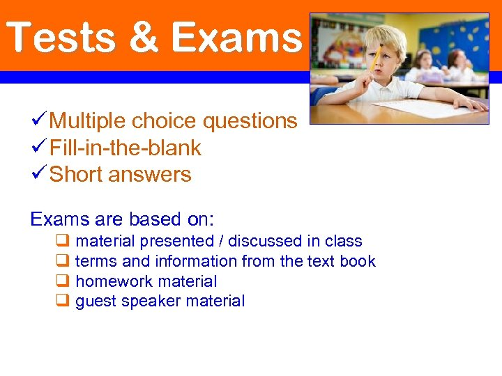 Tests & Exams ü Multiple choice questions ü Fill-in-the-blank ü Short answers Exams are