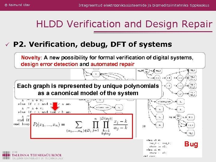 © Raimund Ubar Integreeritud elektroonikasüsteemide ja biomeditsiinitehnika tippkeskus HLDD Verification and Design Repair ü