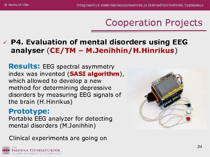 © Raimund Ubar Integreeritud elektroonikasüsteemide ja biomeditsiinitehnika tippkeskus Cooperation Projects ü P 4. Evaluation