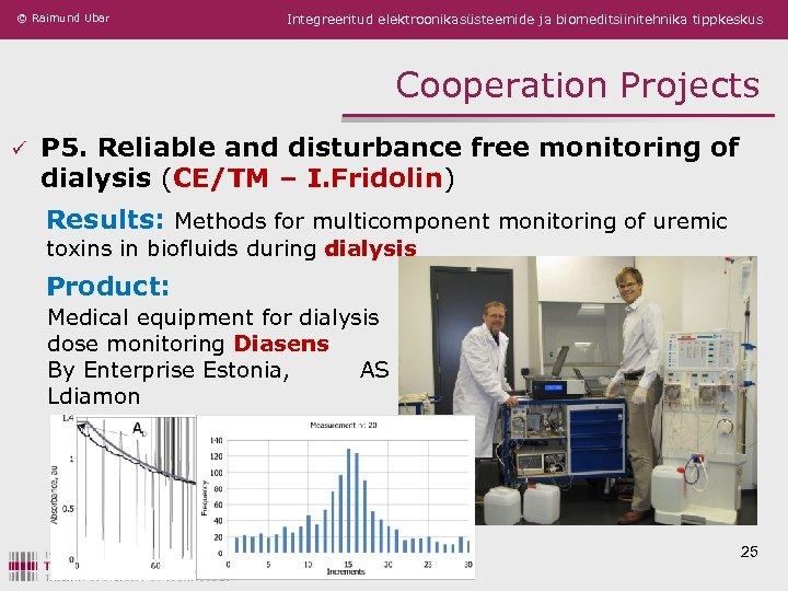 © Raimund Ubar Integreeritud elektroonikasüsteemide ja biomeditsiinitehnika tippkeskus Cooperation Projects ü P 5. Reliable