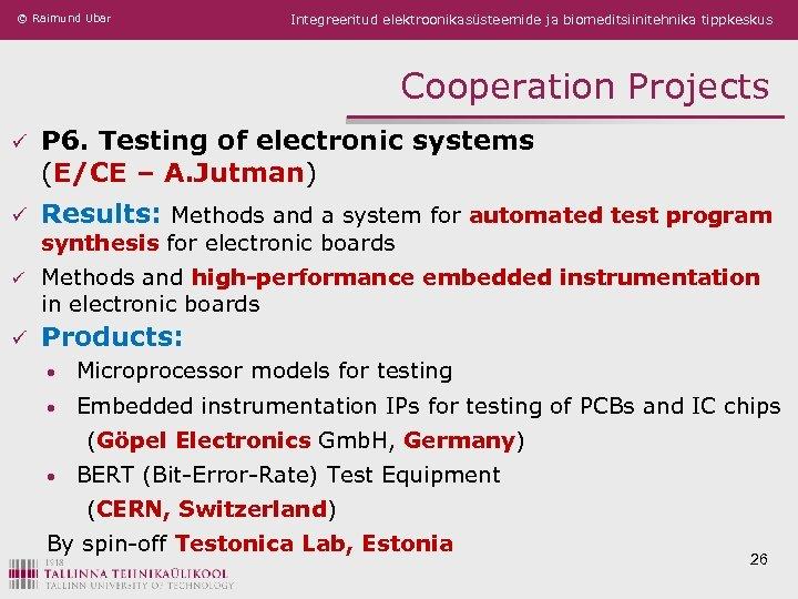 © Raimund Ubar Integreeritud elektroonikasüsteemide ja biomeditsiinitehnika tippkeskus Cooperation Projects ü P 6. Testing