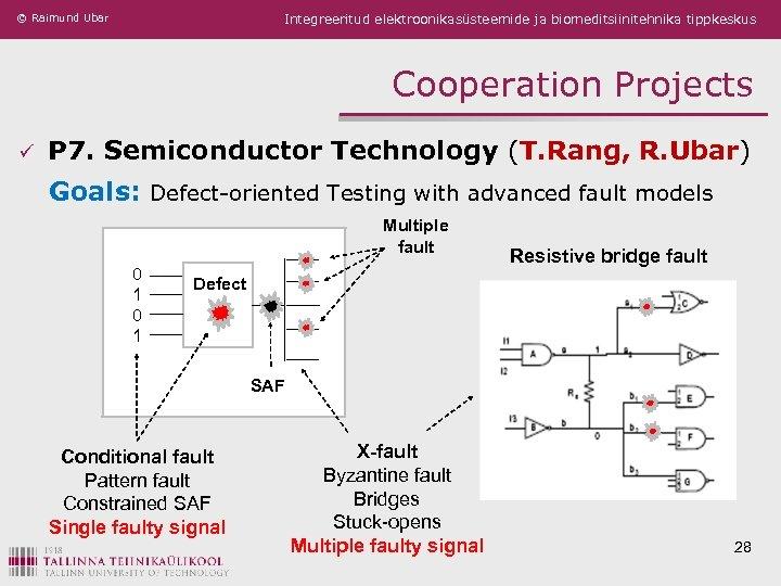 © Raimund Ubar Integreeritud elektroonikasüsteemide ja biomeditsiinitehnika tippkeskus Cooperation Projects ü P 7. Semiconductor