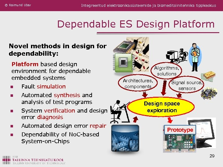 © Raimund Ubar Integreeritud elektroonikasüsteemide ja biomeditsiinitehnika tippkeskus Dependable ES Design Platform Novel methods