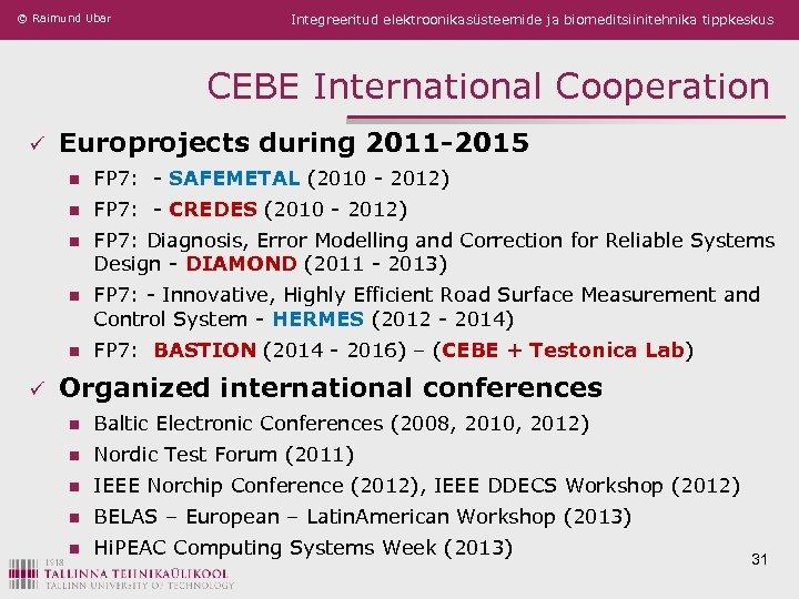 © Raimund Ubar Integreeritud elektroonikasüsteemide ja biomeditsiinitehnika tippkeskus CEBE International Cooperation ü Europrojects during