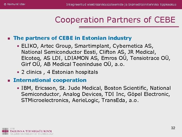 © Raimund Ubar Integreeritud elektroonikasüsteemide ja biomeditsiinitehnika tippkeskus Cooperation Partners of CEBE n The