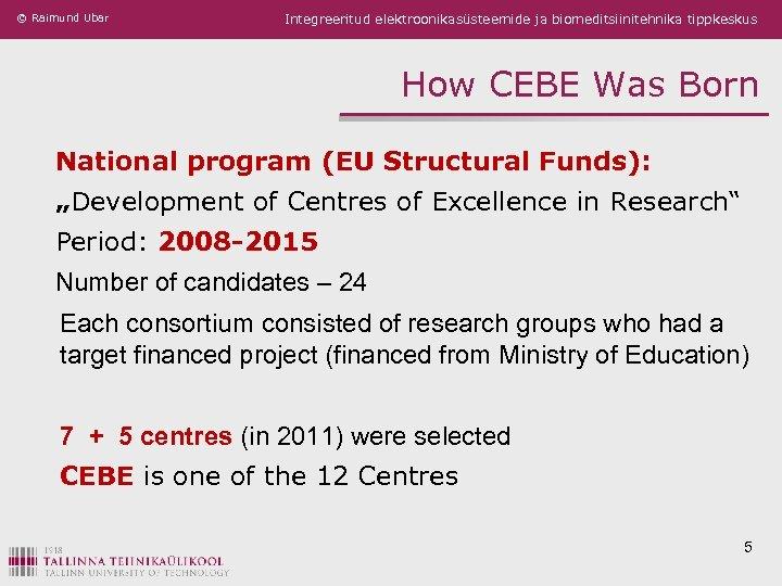 © Raimund Ubar Integreeritud elektroonikasüsteemide ja biomeditsiinitehnika tippkeskus How CEBE Was Born National program