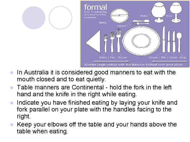 In Australia it is considered good manners to eat with the mouth closed and