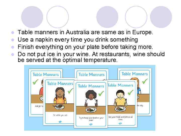 l l Table manners in Australia are same as in Europe. Use a napkin