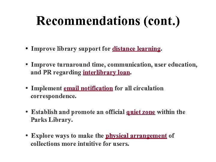 Recommendations (cont. ) • Improve library support for distance learning. • Improve turnaround time,