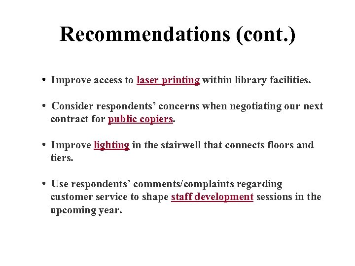 Recommendations (cont. ) • Improve access to laser printing within library facilities. • Consider