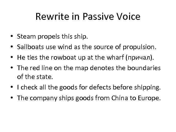 Rewrite in Passive Voice Steam propels this ship. Sailboats use wind as the source