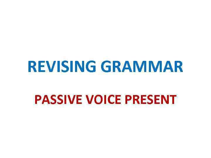 REVISING GRAMMAR PASSIVE VOICE PRESENT