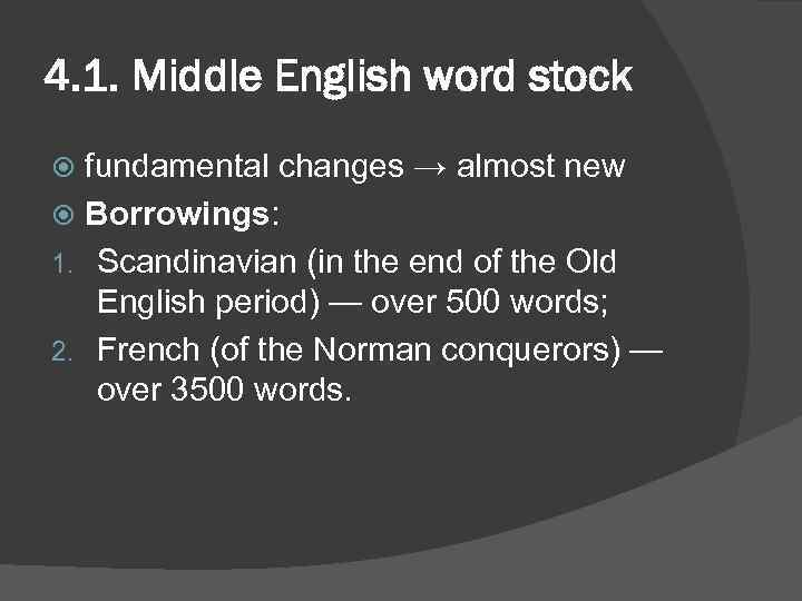 borrowings in old english In its beginnings, old english did not have the large number of words borrowed from latin and french that now form part of english vocabulary old english was a very flexible language capable of using old words and giving them new uses.