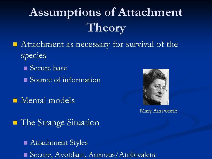 Assumptions of Attachment Theory n Attachment as necessary for survival of the species Secure