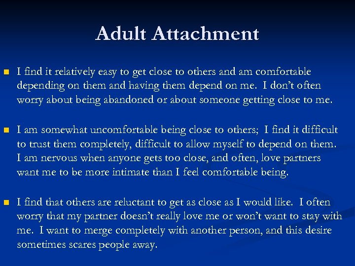 Adult Attachment n I find it relatively easy to get close to others and