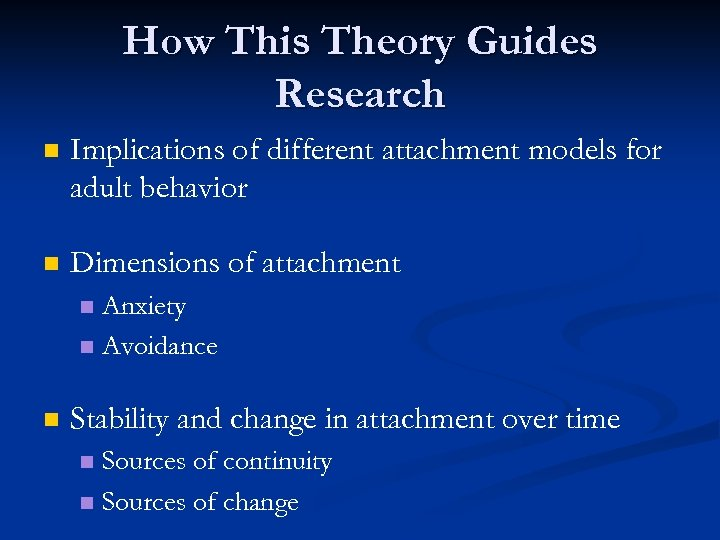 How This Theory Guides Research n Implications of different attachment models for adult behavior