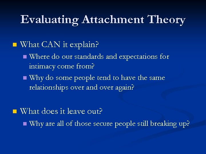 Evaluating Attachment Theory n What CAN it explain? Where do our standards and expectations