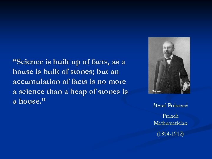 """Science is built up of facts, as a house is built of stones; but"