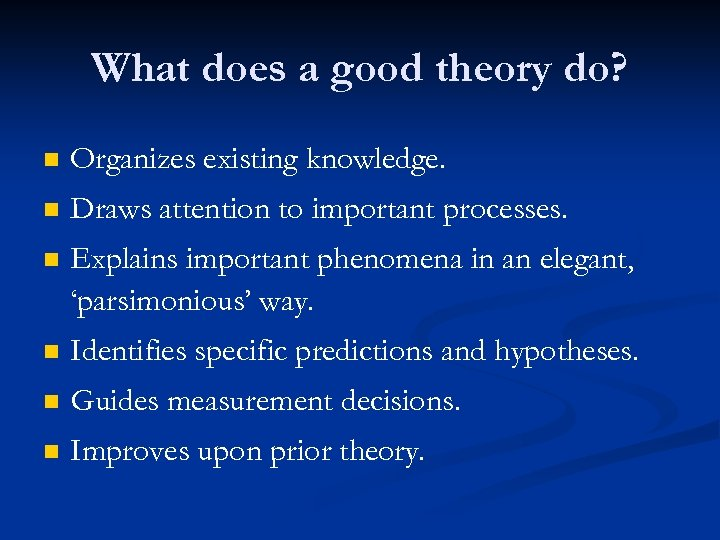 What does a good theory do? n Organizes existing knowledge. n Draws attention to