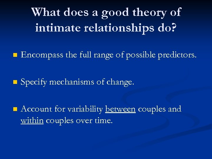 What does a good theory of intimate relationships do? n Encompass the full range