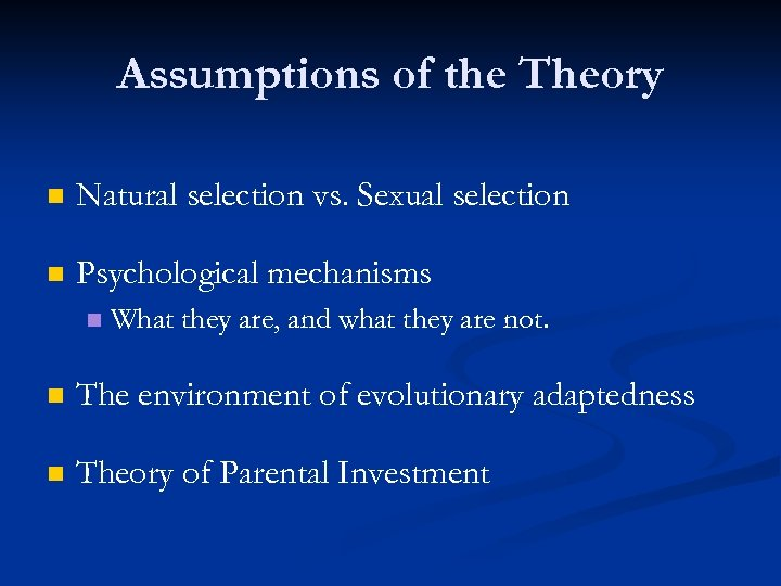 Assumptions of the Theory n Natural selection vs. Sexual selection n Psychological mechanisms n