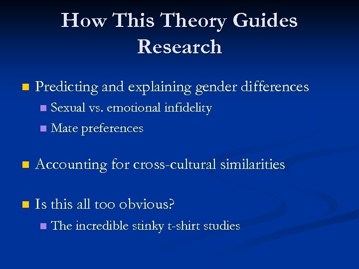 How This Theory Guides Research n Predicting and explaining gender differences Sexual vs. emotional