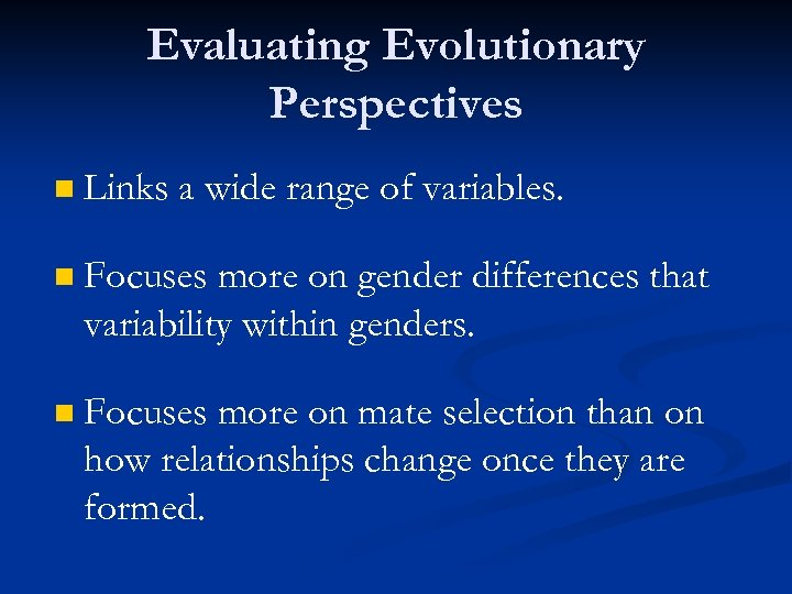Evaluating Evolutionary Perspectives n Links a wide range of variables. n Focuses more on