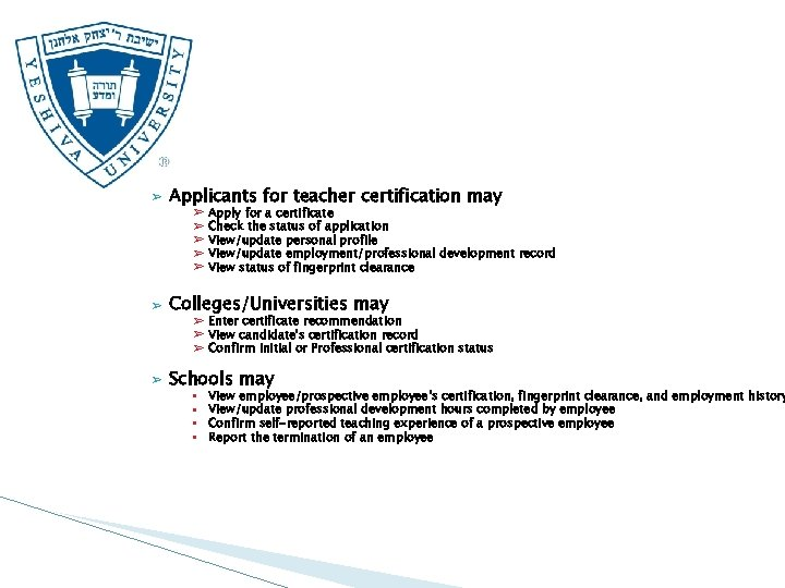 ➢ Applicants for teacher certification may ➢ ➢ ➢ Apply for a certificate Check