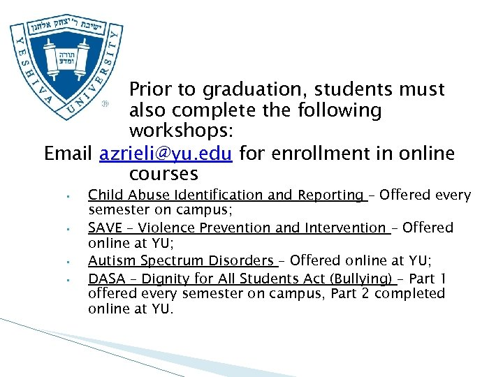 Prior to graduation, students must also complete the following workshops: Email azrieli@yu. edu for