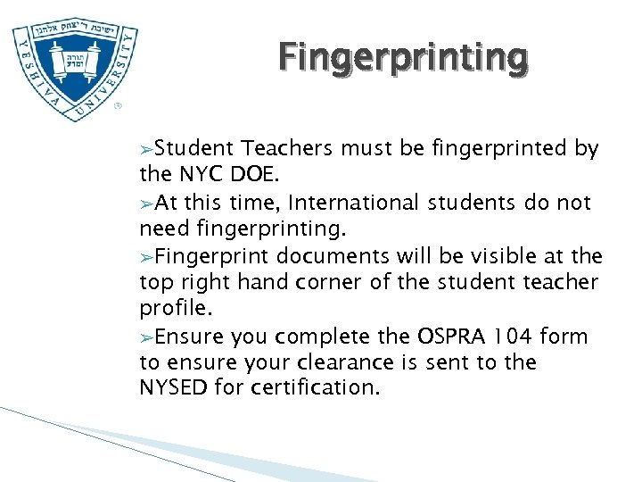 Fingerprinting ➢Student Teachers must be fingerprinted by the NYC DOE. ➢At this time, International