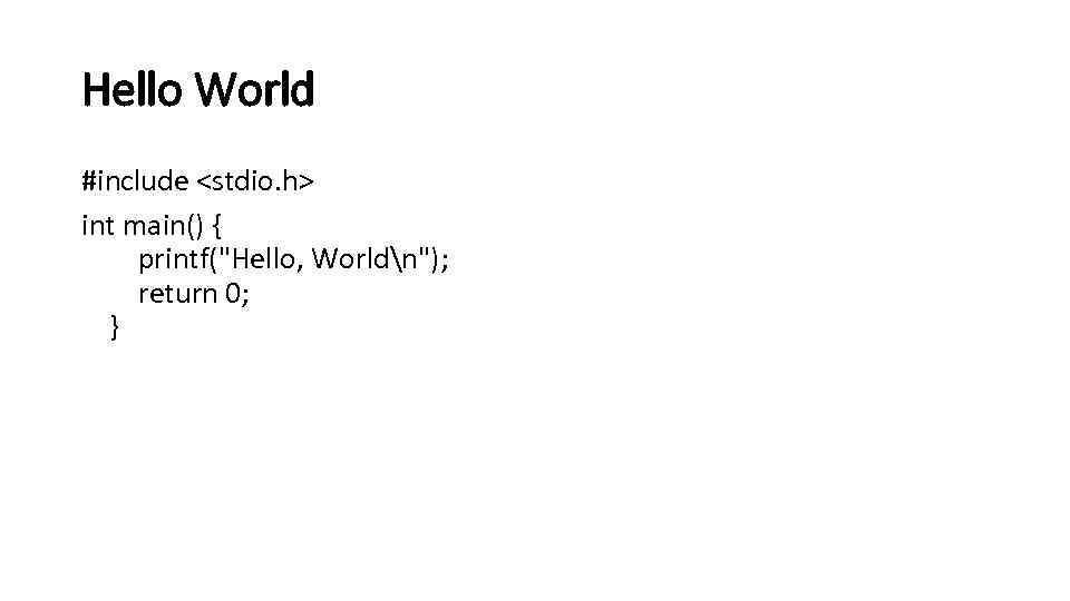 Hello World #include <stdio. h> int main() { printf(