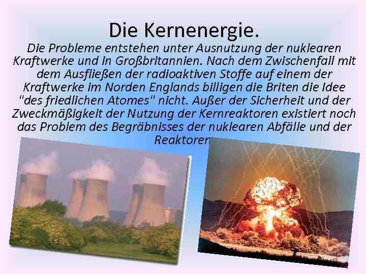 Die Kernenergie. Die Probleme entstehen unter Ausnutzung der nuklearen Kraftwerke und in Großbritannien. Nach