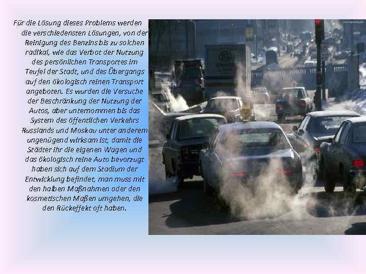 Für die Lösung dieses Problems werden die verschiedensten Lösungen, von der Reinigung des Benzins