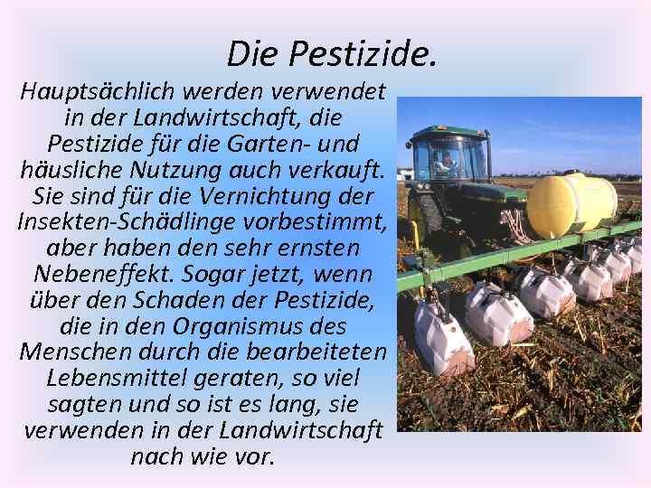 Die Pestizide. Hauptsächlich werden verwendet in der Landwirtschaft, die Pestizide für die Garten- und