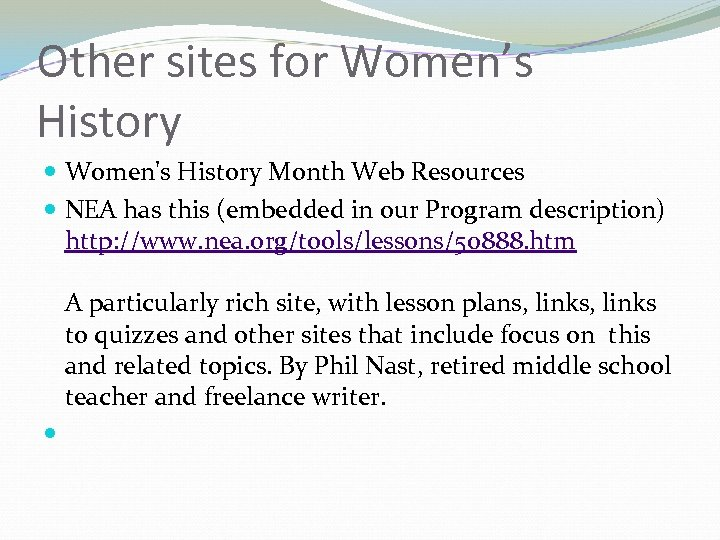 Other sites for Women's History Women's History Month Web Resources NEA has this (embedded