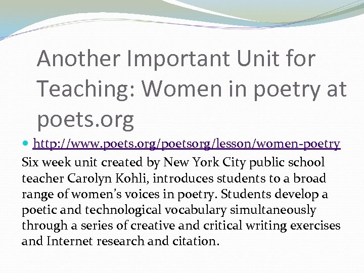 Another Important Unit for Teaching: Women in poetry at poets. org http: //www. poets.