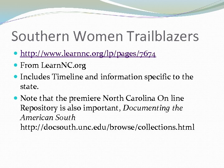 Southern Women Trailblazers http: //www. learnnc. org/lp/pages/7674 From Learn. NC. org Includes Timeline and