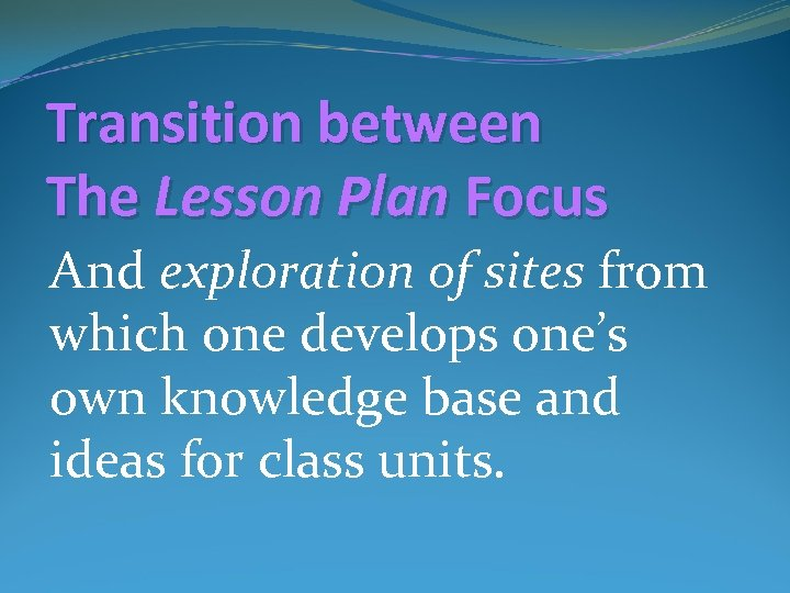 Transition between The Lesson Plan Focus And exploration of sites from which one develops