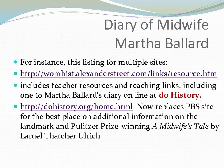 Diary of Midwife Martha Ballard For instance, this listing for multiple sites: http: //womhist.